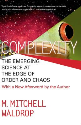 Complexity: The Emerging Science at the Edge of Order and Chaos - Waldrop, Mitchell M, and Woldrep, M