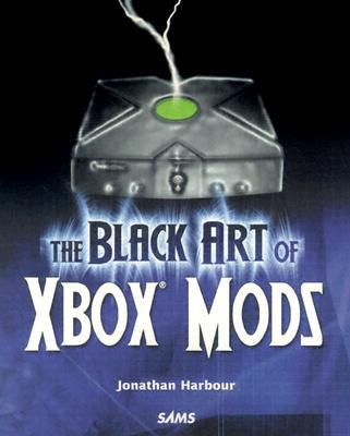 The Black Art of Xbox Mods - Harbour, Jonathan S