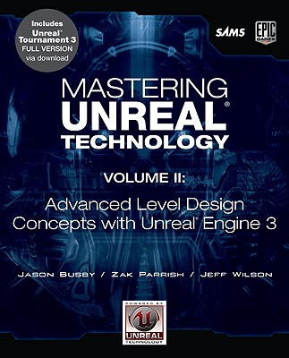 Mastering Unreal Technology: v. 2: Advanced Level Design Concepts with Unreal Engine 3 - Busby, Jason, and Parrish, Zak, and Wilson, Jeff