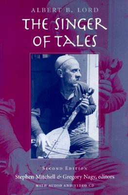 The Singer of Tales: Second Edition - Lord, Albert B, and Nagy, Gregory (Editor), and Mitchell, Stephen (Editor)
