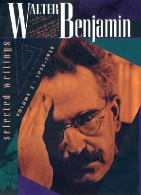 Walter Benjamin: Selected Writings, Volume 3: 1935-1938 - Eiland, Howard (Editor), and Jennings, Michael William (Editor), and Benjamin, Walter