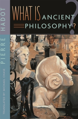 What Is Ancient Philosophy? - Hadot, Pierre (Translated by), and Chase, Michael (Translated by)