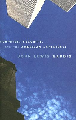Surprise, Security, and the American Experience - Gaddis, John Lewis