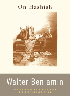 On Hashish - Benjamin, Walter, and Eiland, Howard (Translated by), and Boon, Marcus