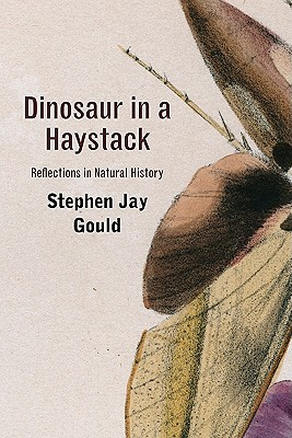 Dinosaur in a Haystack: Reflections in Natural History - Gould, Stephen Jay