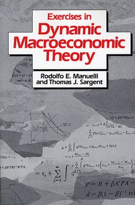 Exercises in Dynamic Macroeconomic Theory - Manuelli, Rodolfo E., and Sargent, Thomas J.