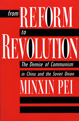 From Reform to Revolution: The Demise of Communism in China and the Soviet Union - Pei, Minxin