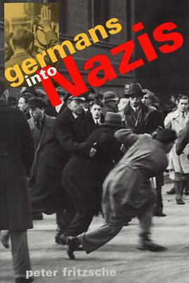 Germans Into Nazis - Fritzsche, Peter