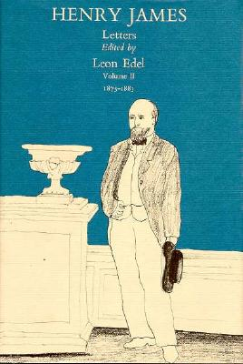 The Letters of Henry James, Volume II: 1875-1883 - James, Henry, Jr. (Editor), and Edel, Leon (Editor)