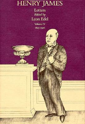 The Letters of Henry James, Volume IV: 1895-1916 - James, Henry, Jr. (Editor), and Edel, Leon (Editor)