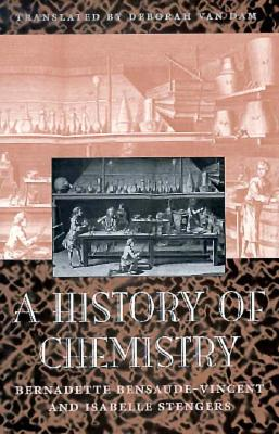 A History of Chemistry - Bensaude-Vincent, Bernadette, and Van Dam, Deborah (Translated by), and Stengers, Isabelle