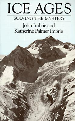 Ice Ages: Solving the Mystery - Imbrie, John, and Imbrie, Katherine P