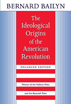 The Ideological Origins of the American Revolution: Enlarged Edition - Bailyn, Bernard