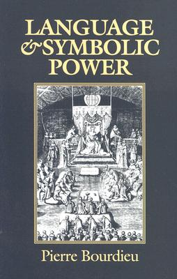 Language and Symbolic Power - Bourdieu, Pierre, Professor, and Thompson, John (Editor), and Raymond, Gino (Translated by)
