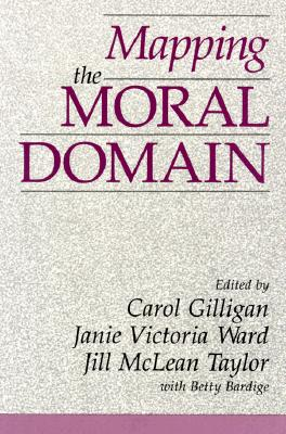 Mapping the Moral Domain: A Contribution of Women's Thinking to Psychological Theory and Education - Gilligan, Carol (Editor), and Bardige, Betty S, Ed.D. (Editor), and Ward, Janie Victoria (Editor)