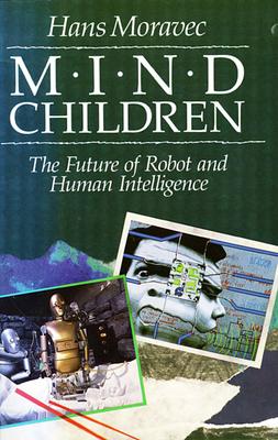 Mind Children: The Future of Robot and Human Intelligence - Moravec, Hans P