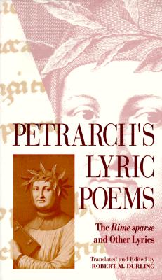 "Petrarch's Lyric Poems: The ""Rime Sparse"" and Other Lyrics - Durling, Robert M (Editor), and Petrarch, Francesco (Translated by)"