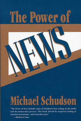 The Power of News - Schudson, Michael
