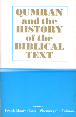 Qumran and the History of the Biblical Text - Cross, Frank M (Editor), and Talmon, Shemaryahu (Editor)
