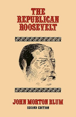 The Republican Roosevelt: Second Edition - Blum, John Morton
