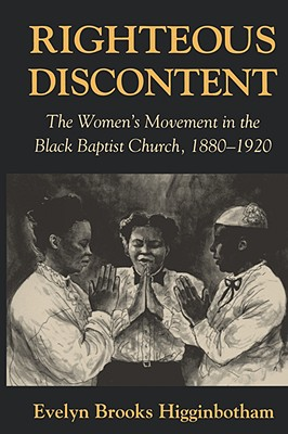 Righteous Discontent: The Women's Movement in the Black Baptist Church, 1880-1920 - Higginbotham, Evelyn Brooks