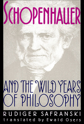 Schopenhauer and the Wild Years of Philosophy - Safranski, Rudiger, and Osers, Ewald (Translated by), and Safranski, R]diger (Translated by)