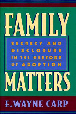 Family Matters: Secrecy and Disclosure in the History of Adoption -