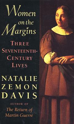 Women on the Margins: Three Seventeenth-Century Lives - Davis, Natalie Zemon