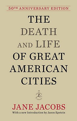 The Death and Life of Great American Cities - Jacobs, Jane, and Epstein, Jason (Introduction by)