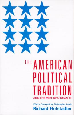 The American Political Tradition: And the Men Who Made It - Hofstadter, Richard, and Lasch, Christopher