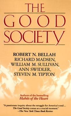 Good Society - Bellah, Robert N, and Madsen, Richard, and Swidler, Ann
