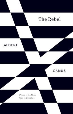 The Rebel: An Essay on Man in Revolt - Camus, Albert