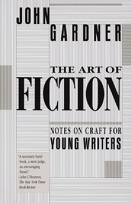The Art of Fiction: Notes on Craft for Young Writers - Gardner, John, and Laslocky, J (Editor)