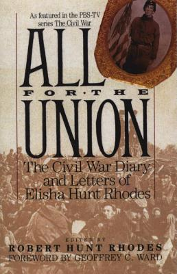 All for the Union: The Civil War Diary & Letters of Elisha Hunt Rhodes - Rhodes, Robert Hunt, and Ward, Geoffrey C (Foreword by), and Rhodes, Elisha Hunt