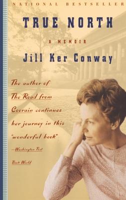 True North: A Memoir - Conway, Jill Ker, and Conway