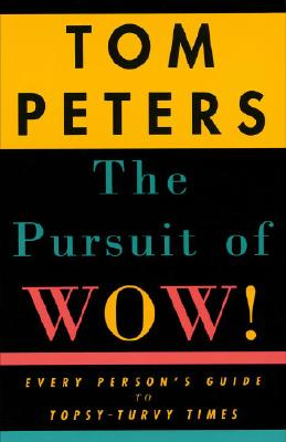 The Pursuit of Wow!: Every Person's Guide to Topsy-Turvy Times - Peters, Tom