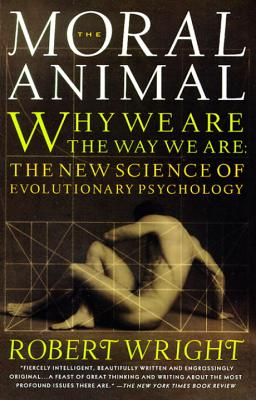 The Moral Animal: Why We Are, the Way We Are: The New Science of Evolutionary Psychology - Wright, Robert