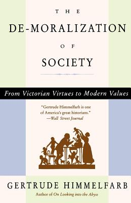 The de-Moralization of Society: From Victorian Virtues to Modern Values - Himmelfarb, Gertrude