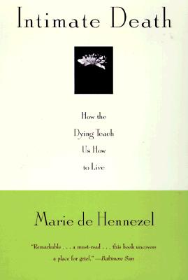 Intimate Death: How the Dying Teach Us How to Live - Hennezel, Marie De, and De Hennezel, Marie, and Janeway, Carol Brown (Translated by)