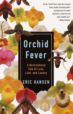 Orchid Fever: A Horticultural Tale of Love, Lust, and Lunacy - Hansen, Eric