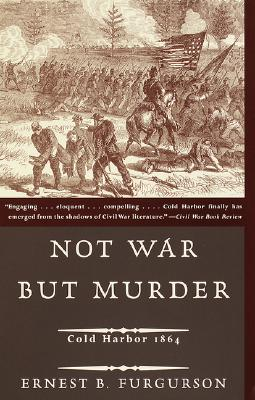 Not War But Murder: Cold Harbor 1864 - Furgurson, Ernest B