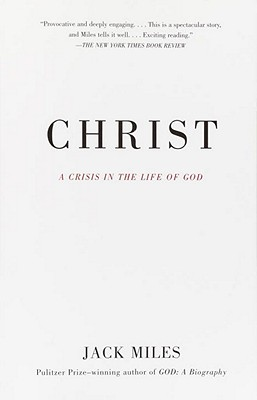 Christ: A Crisis in the Life of God - Miles, Jack