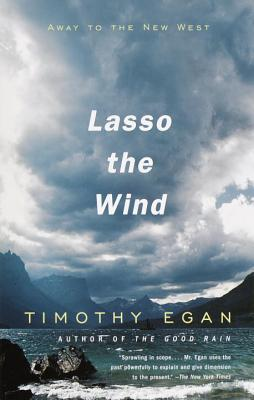 Lasso the Wind: Away to the New West - Egan, Timothy
