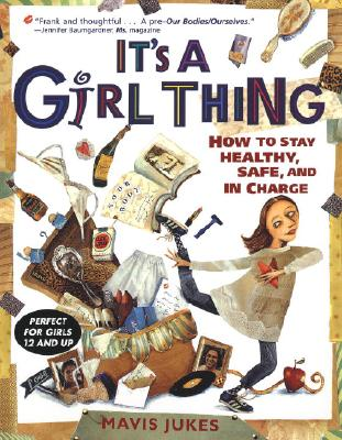 It's a Girl Thing: How to Stay Healthy, Safe and in Charge - Jukes, Mavis