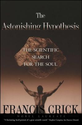 Astonishing Hypothesis: The Scientific Search for the Soul - Crick, Francis, and Laureate, Nobel, and Crick