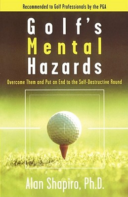 Golf's Mental Hazards: Overcome Them and Put an End to the Self-Destructive Round - Shapiro, Alan