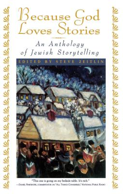 Because God Loves Stories: An Anthology of Jewish Storytelling - Zeitlin, Steve (Editor)