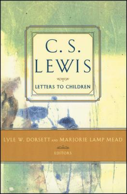 C. S. Lewis' Letters to Children - Lewis, C S, and Mead, Marjorie Lamp (Editor), and Dorsett, Lyle W (Editor)
