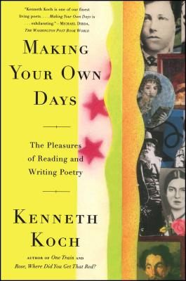 Making Your Own Days: The Pleasures of Reading and Writing Poetry - Koch, Kenneth