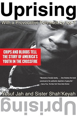 Uprising: Crips and Bloods Tell the Story of America's Youth in the Crossfire - Jah, Yusuf, and Shah'keyah, Sister, and Ice T (Foreword by)